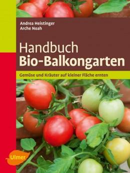 Andrea Heistinger/Arche Noah: Handbuch Bio-Balkongarten