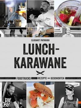 """Neues Kochbuch von Elissavet Patrikiou """"Lunch-Karawane - Foodtrucks, Rezepte und Geschichten"""""""