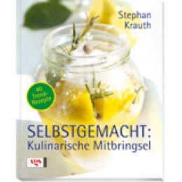 Stephan Krauth: Selbstgemacht: Kulinarische Mitbrinsel