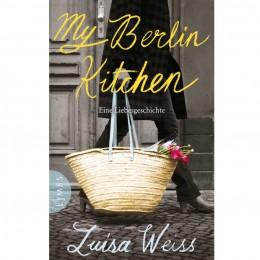 Luisa Weiss: My Berlin Kitchen